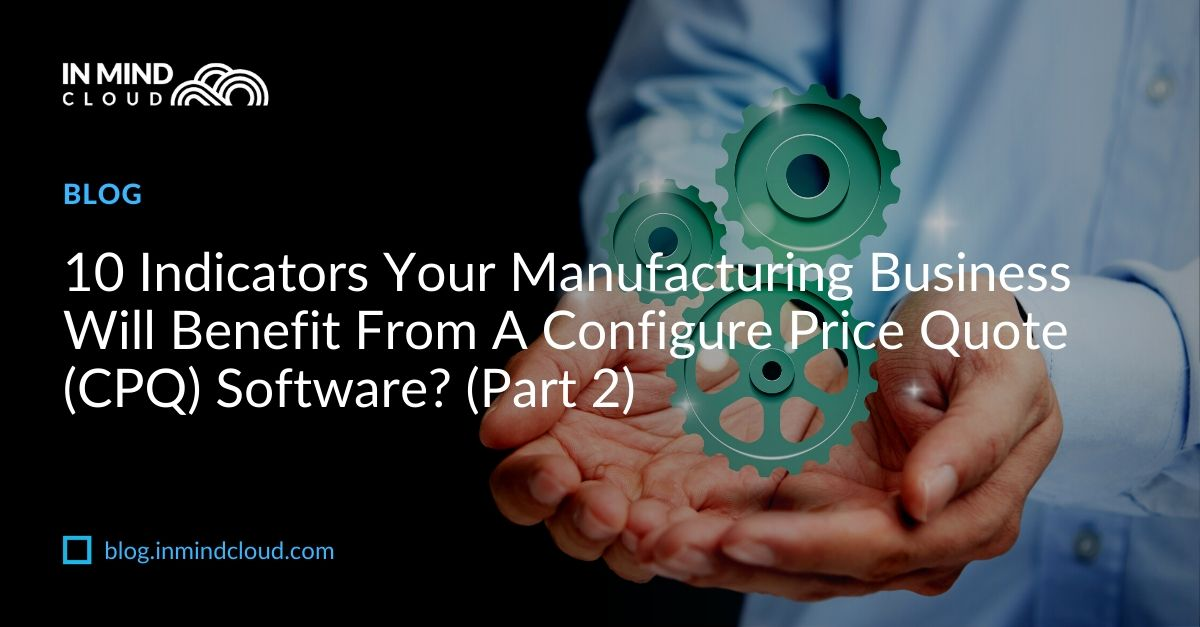 10 Indicators Your Manufacturing Business Will Benefit From A Configure Price Quote (CPQ) Software_  (1)