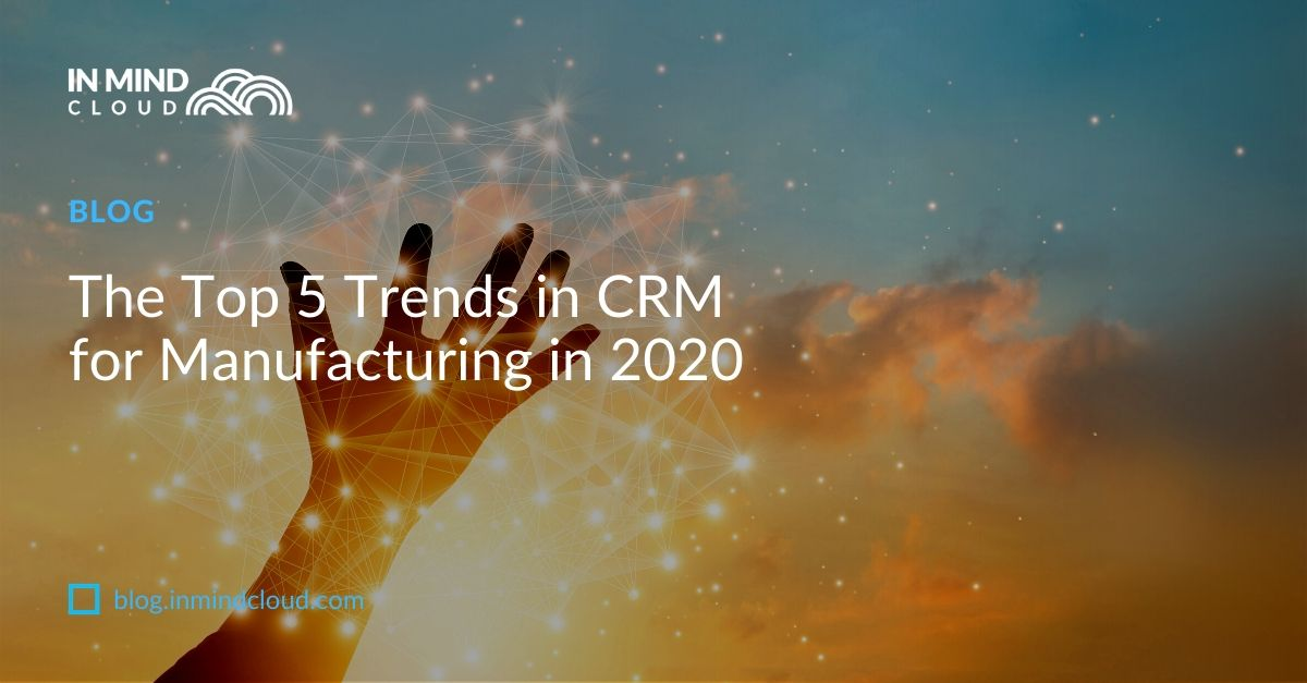 The top 5 trends in CRM for Manufacturing in 2020 (3)