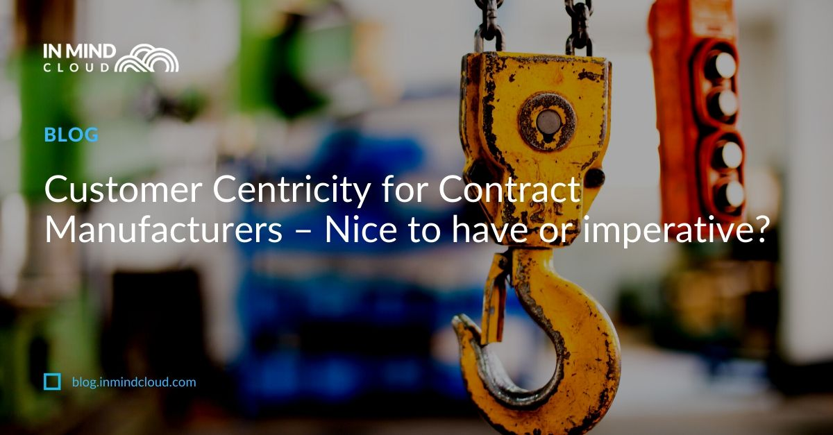 Customer Centricity for Contract Manufacturers – Nice to have or imperative