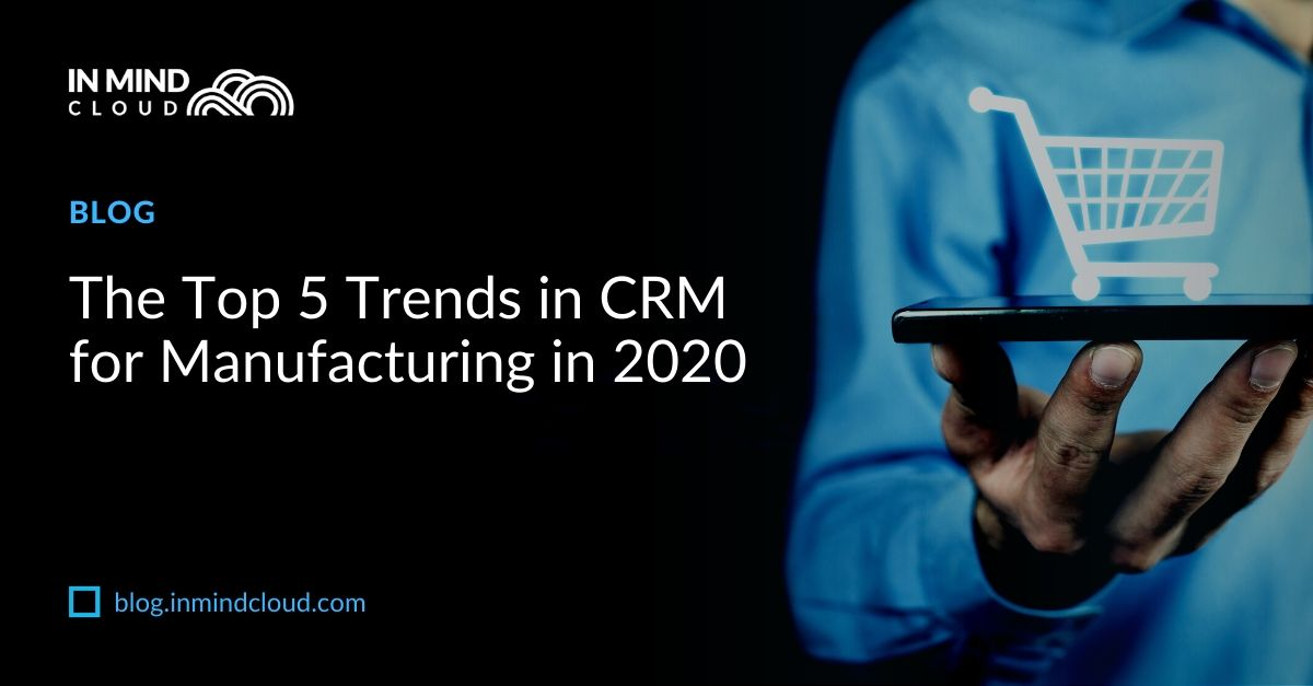 The top 5 trends in CRM for Manufacturing in 2020 (4)