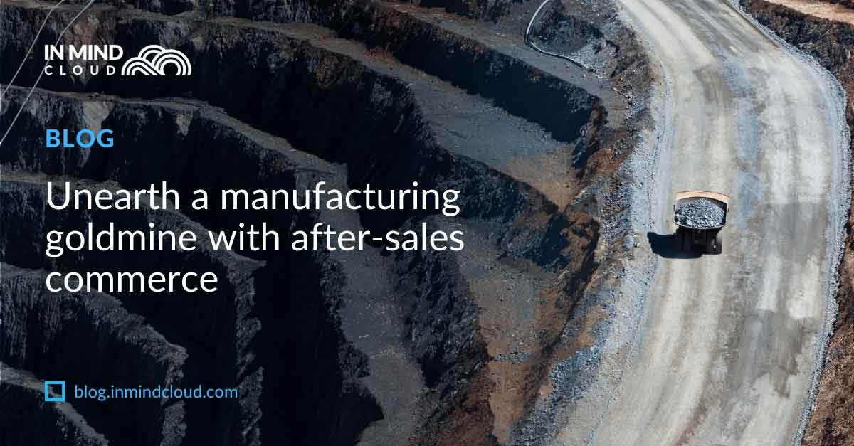Blog-Unearth-manufacturing-goldmine-commerce-V1