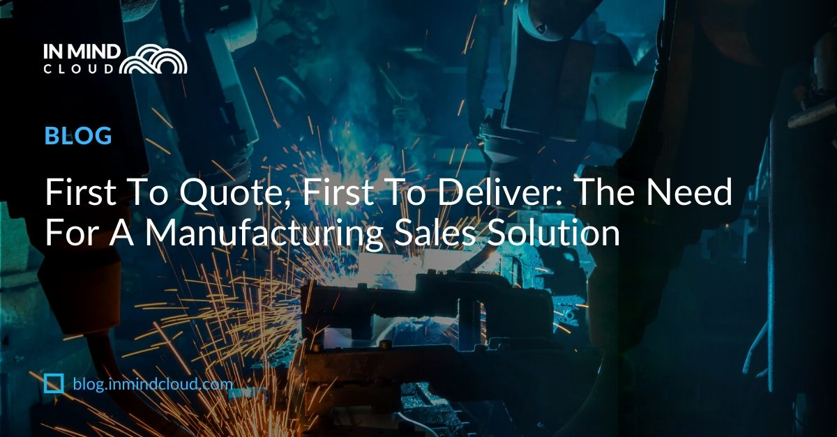 First To Quote, First To Deliver_ The Need For A Manufacturing Sales Solution