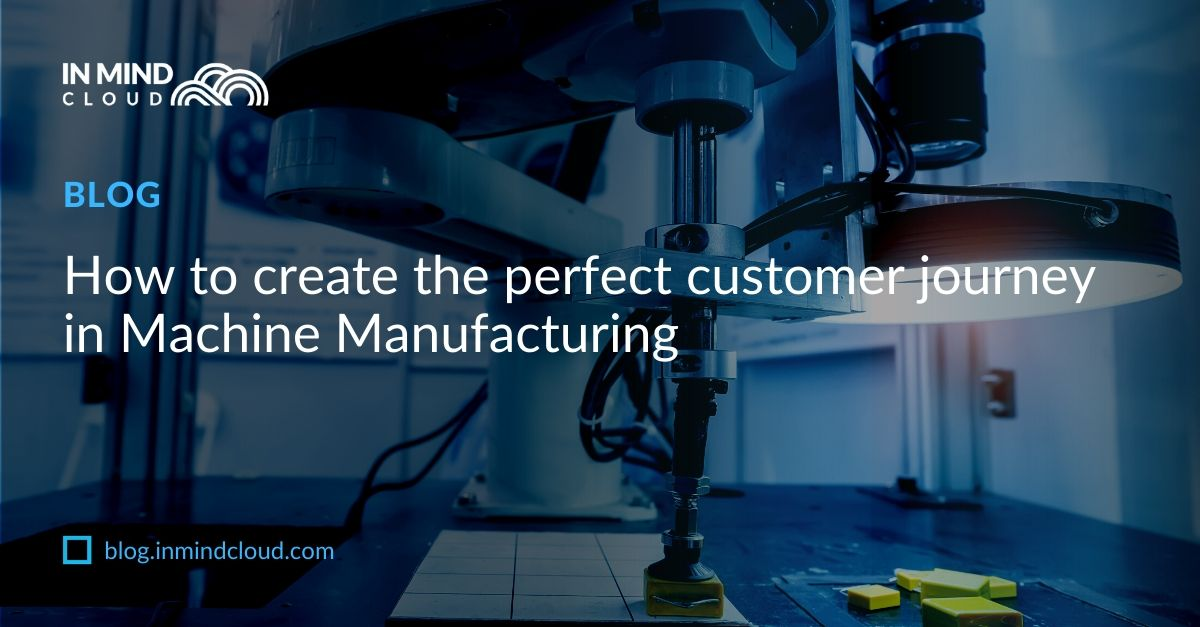 How to create the perfect customer journey in Machine Manufacturing