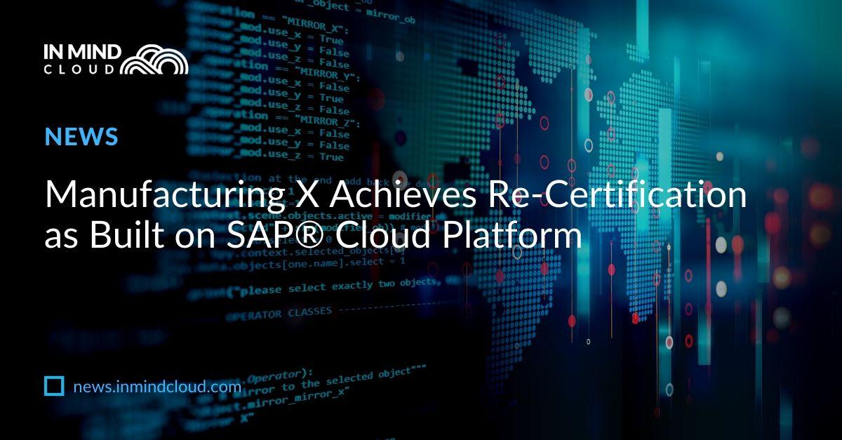 Manufacturing XAchievesRe-Certification as Built onSAP®CloudPlatform