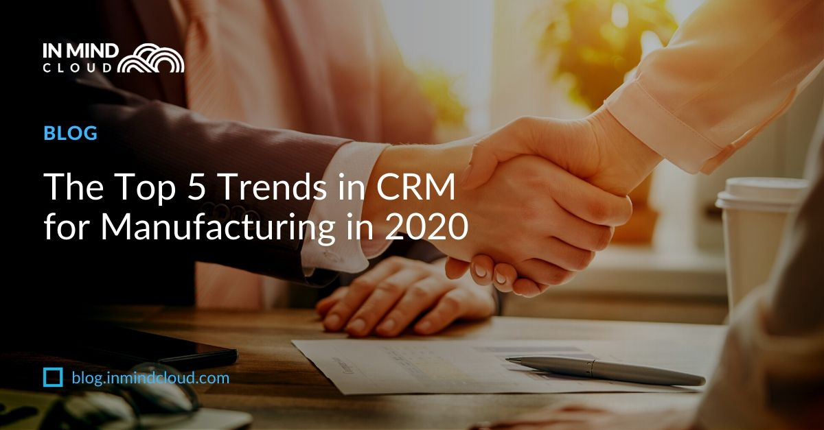 The top 5 trends in CRM for Manufacturing in 2020 (2)