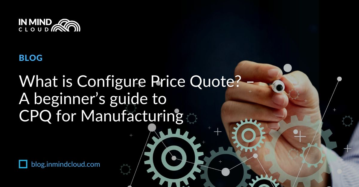 What is Configure Price Quote_ – A beginner's guide to CPQ for Manufacturing