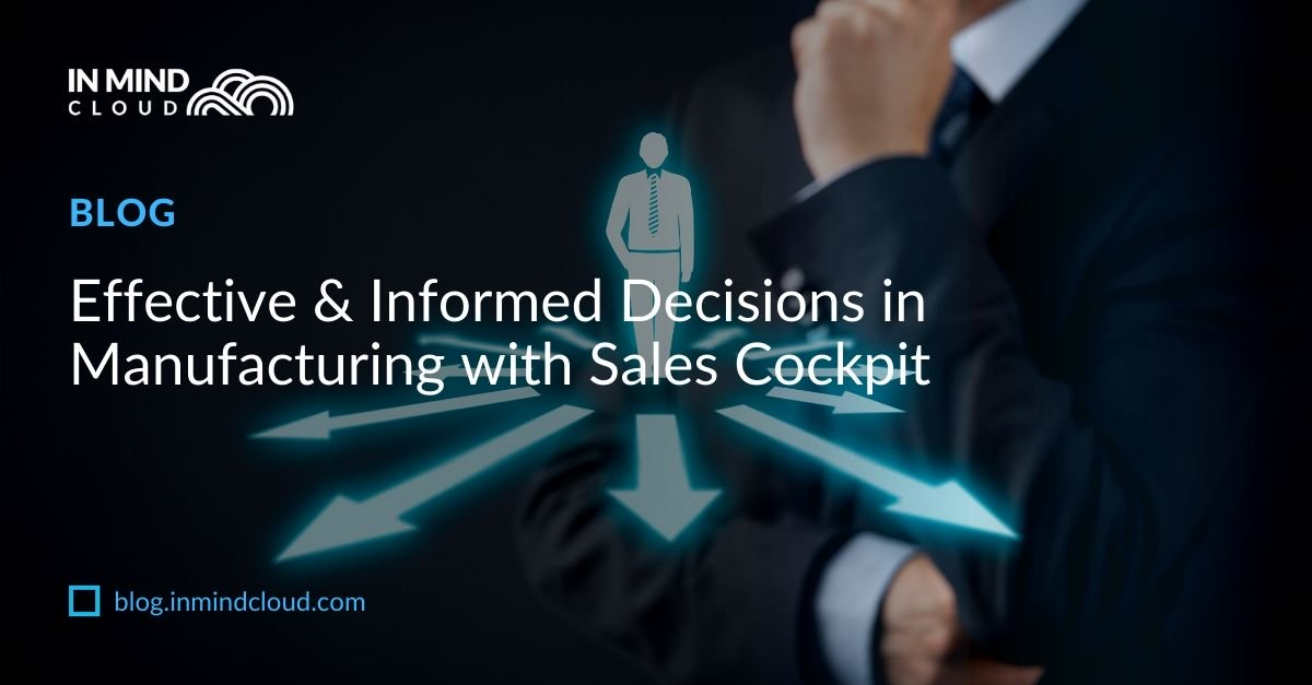 Effective & Informed Decisions in Manufacturing with Sales Cockpit